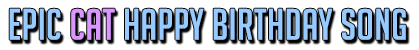 Epic cat happy birthday song header block text